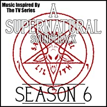 A Supernatural Soundtrack Season 6: (Music Inspired by the TV Series)