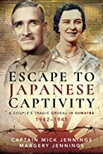Escape to Japanese Captivity: A Couple's Tragic Ordeal in Sumatra, 1942 1945