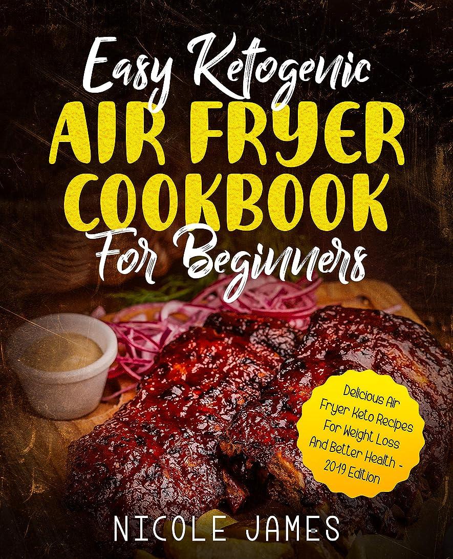 応じる喜劇支払いEasy Ketogenic Air Fryer Cookbook For Beginners: Delicious Air Fryer Keto Recipes For Weight Loss And Better Health - 2019 Edition (English Edition)