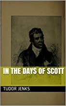 In the days of Scott (History of Famous Authors Book 4)