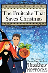 The Fruitcake That Saves Christmas: Moonchuckle Bay Monster Movie Short #9.5 Kindle Edition