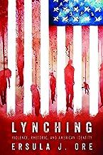 Lynching: Violence, Rhetoric, and American Identity (Race, Rhetoric, and Media Series)