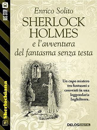 Sherlock Holmes e lavventura del fantasma senza testa (Sherlockiana)