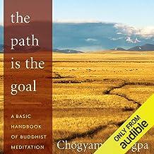 The Path Is The Goal: A Basic Handbook of Buddhist Meditation
