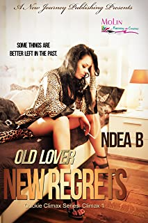 Old Lover New Regrets: Some Things Are Better Left In The Past (Quickie Climax Series Book 1)