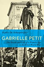 Gabrielle Petit: The Death and Life of a Female Spy in the First World War (English Edition)