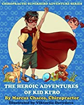 The Heroic Adventures of Kid Ki'ro: Chiropractic Superhero Adventure Series: Book 1