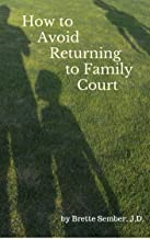 How to Avoid Returning to Family Court