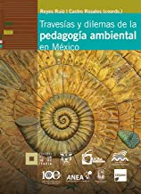 Travesías y dilemas de la pedagogía ambiental en México (Spanish Edition)