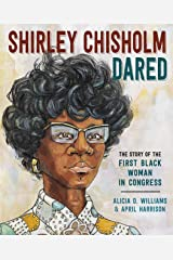 Shirley Chisholm Dared: The Story of the First Black Woman in Congress Kindle Edition
