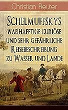 Schelmuffskys warhafftige curiöse und sehr gefährliche Reisebeschreibung zu Wasser und Lande (German Edition)