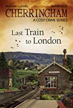 Cherringham - Last Train to London: A Cosy Crime Series (Cherringham: Mystery Shorts Book 5)
