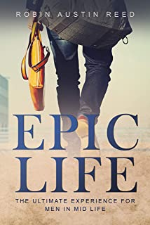 Epic Life: The Ultimate Experience for Men in Mid Life (The Gentleman Series Book 3)
