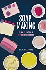 Soapmaking Tips Tricks and Troubleshooting Kindle Edition