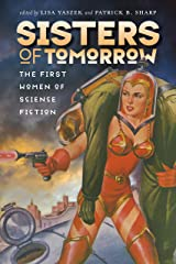 Sisters of Tomorrow: The First Women of Science Fiction (Early Classics of Science Fiction) Kindle Edition