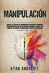 Manipulación : Manual de técnicas prohibidas de comunicación persuasiva, para manipular e influir en cualquier persona en menos de 10 minutos, utilizando ... secretas de persuasión (Spanish Edition) Format Kindle