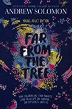 Far from the Tree: Young Adult Edition--How Children and Their Parents Learn to Accept One Another . . . Our Differences U...