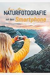 Naturfotografie mit dem Smartphone: 99 kreative Tipps und Tricks für passionierte Hobbyfotografen Kindle Ausgabe