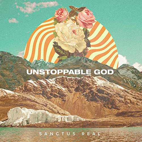Sanctus Real - Unstoppable God 2019