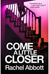 Come A Little Closer: The breath-taking psychological thriller with a heart-stopping ending Kindle Edition