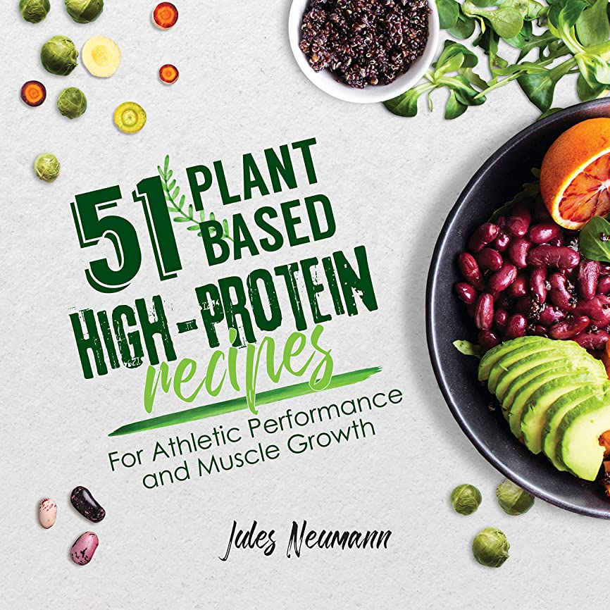51 Plant-Based High-Protein Recipes: For Athletic Performance and Muscle Growth (Plant-Based 51 Book 1) (English Edition)