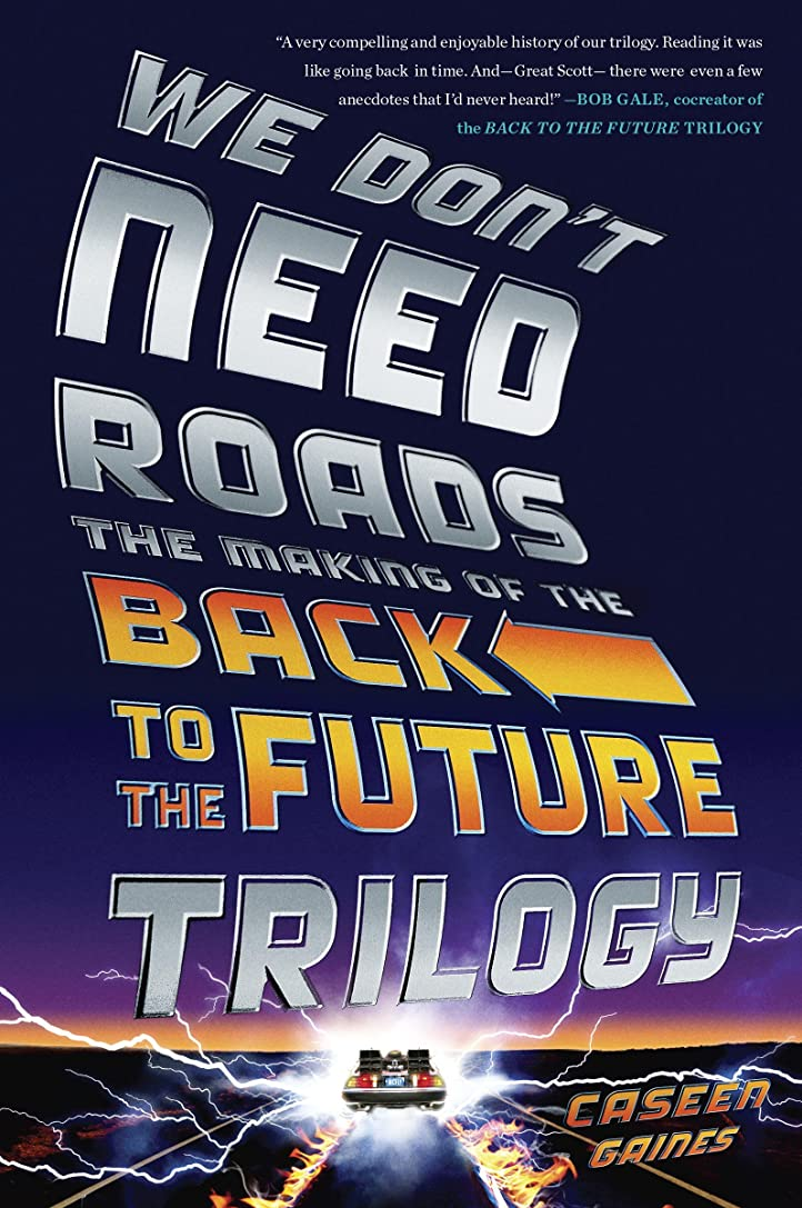 南方の間違えたコンサルタントWe Don't Need Roads: The Making of the Back to the Future Trilogy (English Edition)