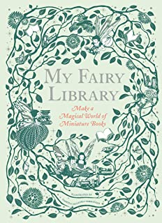 My Fairy Library: Make a Magical World of Miniature Books