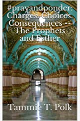 #prayandponder: Charges. Choices. Consequences -- The Prophets and Esther (#prayponder: C3 Book 14) Kindle Edition