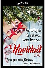 Antología de relatos románticos. Navidad 2018: Para que estas fiestas sean mágicas... (Spanish Edition) Kindle Edition