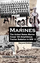 Alligator Marines: A story of the 5th Amphibious Tractor Battalion in WW II (2nd Edition)