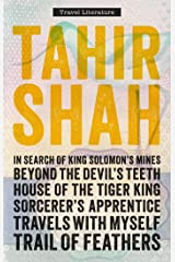 The Complete Collection of Travel Literature: In Search of King Solomon's Mines, Beyond the Devil's Teeth, House of the Tiger King, Sorcerer's Apprentice, Travels With Myself, Trail of Feathers Kindle Edition