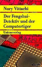 Der Fengshui-Detektiv und der Computertiger: Kriminalroman. Der Fengshui-Detektiv (3) (German Edition)