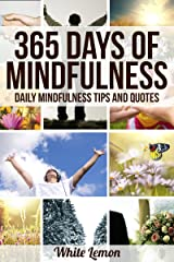 Mindfulness: 365 Days of Mindfulness: Daily Mindfulness Tips and Quotes (Over 365 Pictures) (With Over 365 Mindfulness Tips & Quotes) (Mindfulness - Meditation - Exercises - For Beginners) Kindle Edition