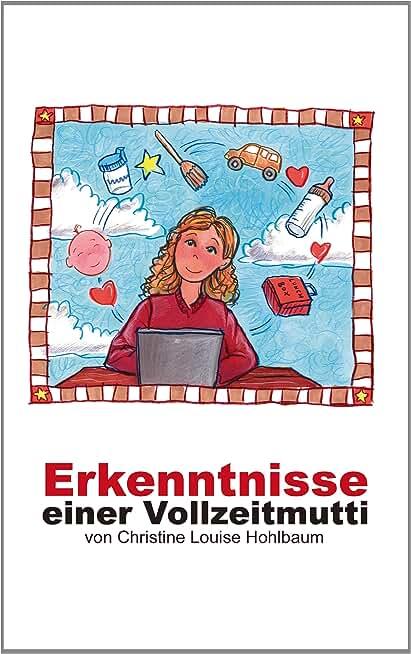 Erkenntnisse einer Vollzeitmutti (German Edition)
