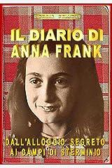 IL DIARIO DI ANNA FRANK: DALL'ALLOGGIO SEGRETO AI CAMPI DI STERMINIO (Italian Edition) Format Kindle