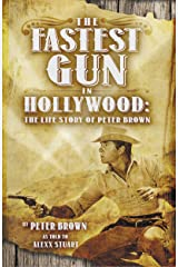 The Fastest Gun in Hollywood: The Life Story of Peter Brown Kindle Edition
