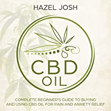 CBD Oil: Complete Beginner's Guide to Buying and Using CBD Oil for Pain and Anxiety Relief