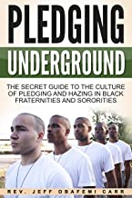 Pledging Underground: The Secret Guide to The Culture of Pledging and Hazing in Black Fraternities and Sororities