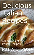 Delicious Italian Recipes: collections of 135 Italian Recipes