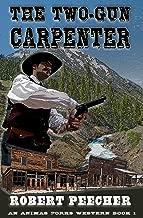 The Two-Gun Carpenter: A Frontier Boomtown Western Adventure (An Animas Forks Western Book 1)