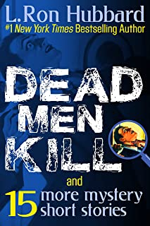 Dead Men Kill and 15 More Mystery Short Stories: Mystery Thriller Suspense Short Stories from NYT Best Selling Author (Stories from the Golden Age)