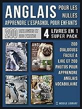 Anglais Pour Les Nulles - Livre Anglais Français Facile A Lire (4 livres en 1 Super Pack): 200 dialogues facile a lire et 200 photos pour apprendre anglais ... Language Learning Guides) (French Edition)