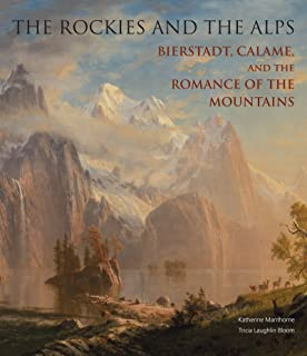 The Rockies and the Alps: Bierstadt, Calame, and the Romance of the Mountains