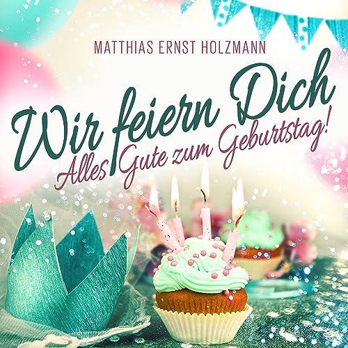 Wir Feiern Dich Alles Gute Zum Geburtstag By Matthias Ernst