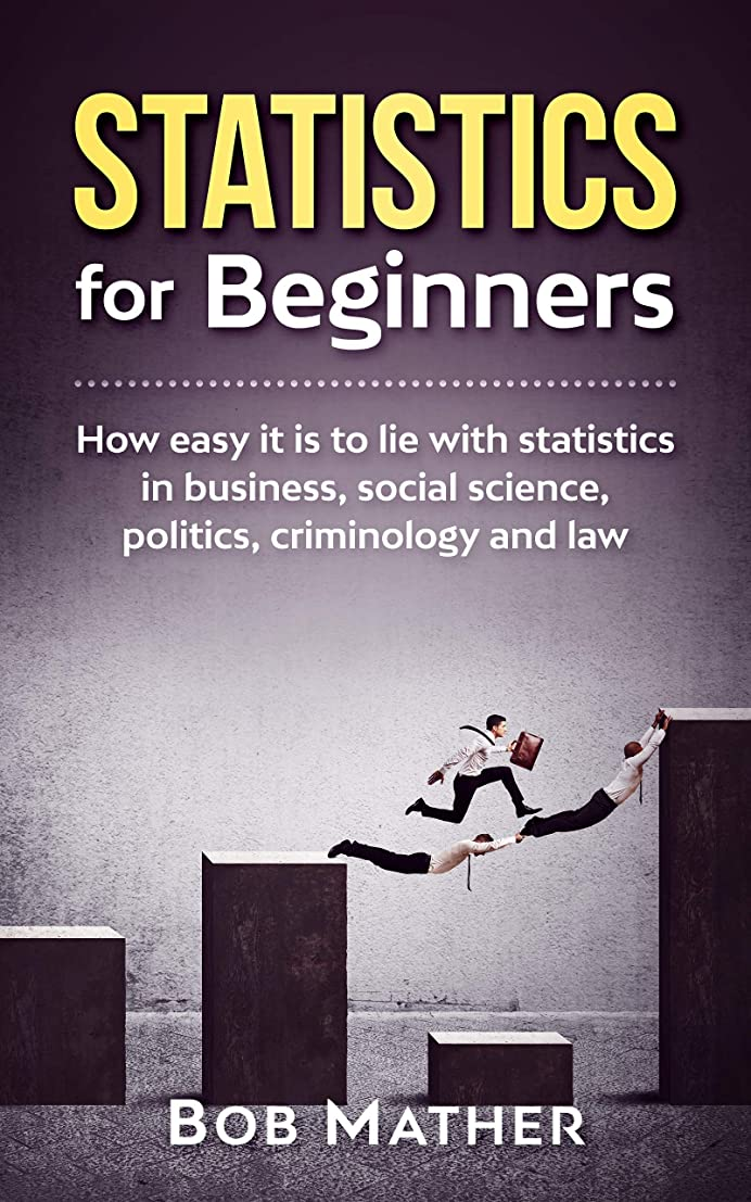 疑わしい教師の日アクセントStatistics for Beginners: How easy it is to lie with statistics in business, social science, politics, criminology and law (English Edition)