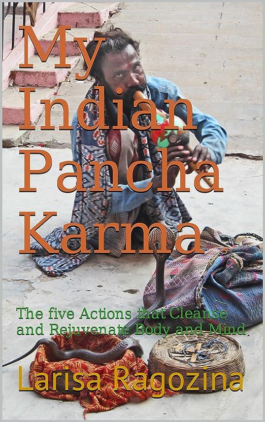 ダイエット利点簡潔なMy Indian Pancha Karma: The five Actions that Cleanse and Rejuvenate Body and Mind (English Edition)