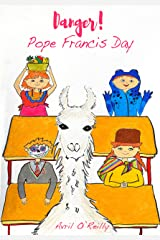 Danger! Pope Francis Day: A First Holy Communion tale from rural Ireland - a story for children making their First Communion (Life in an Irish School) Kindle Edition