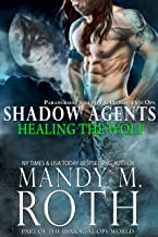 Healing the Wolf: Paranormal Security and Intelligence Ops Shadow Agents: Part of the Immortal Ops World (Shadow Agents / PSI-Ops Book 3)