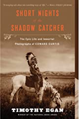 Short Nights of the Shadow Catcher: The Epic Life and Immortal Photographs of Edward Curtis Kindle Edition