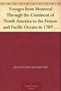 Voyages from Montreal Through the Continent of North America to the Frozen and Pacific Oceans in 1789 and 1793 Vol. II